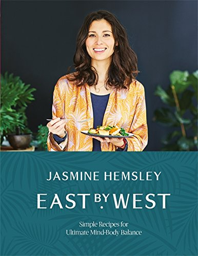 East by West: Simple Recipes for Ultimate Mind-Body Balance by Jasmine Hemsley