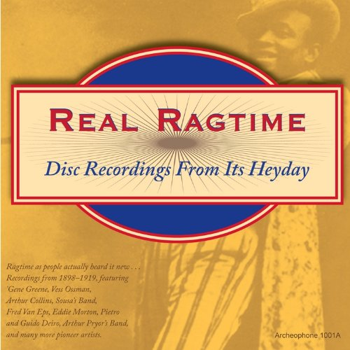 Real Ragtime: Disc Recordings from Its Heyday by Archeophone Records