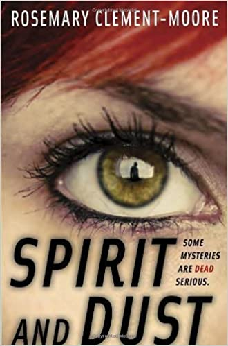 Spirit and Dust by Rosemary Clement-Moore (May 14 2013)