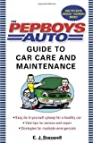 The Pep Boys Auto Guide to Car Care and Maintenance: Easy, Do-It-Yourself Upkeep for a Healthy Car, Vital Tips for Service and Repair, and Strategies for Roadside Emergencies