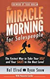 The Miracle Morning for Salespeople: The Fastest Way to Take Your SELF and Your SALES to the Next Level (The Miracle Morning Book Series) (Volume 3)