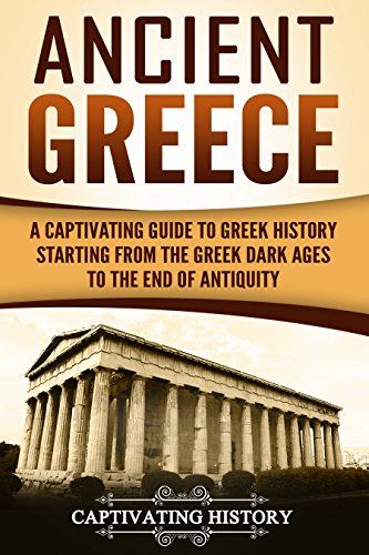 Ancient Greece: A Captivating Guide to Greek History Starting from the Greek Dark Ages to the End of Antiquity ()