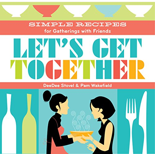 (Let's Get Together: Simple Recipes for Gatherings With)