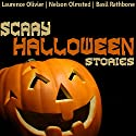 Scary Halloween Stories Audiobook by Nathaniel Hawthorne, Charles Dickens, Robert Louis Stevenson, Honor de Balzac, Jerome K. Jerome Narrated by Nelson Olmsted, Laurence Olivier, Basil Rathbone
