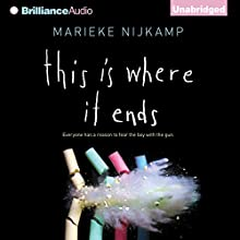 This Is Where It Ends Audiobook by Marieke Nijkamp Narrated by Nick Podehl, Whitney Dykhouse, Kate Rudd, Lauren Ezzo, Amy McFadden, Brittany Pressley, Scott Merriman