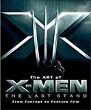 The Art of X-Men: The Last Stand: From Concept to Feature Film (Newmarket Pictorial Moviebooks)