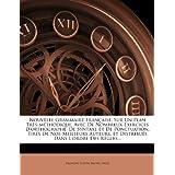 Nouvelle Grammaire Francaise, Sur Un Plan Tres-Methodique, Avec de Nombreux Exercices D'Orthographe, de Syntaxe Et de Ponctuation, Tires de Nos Meille