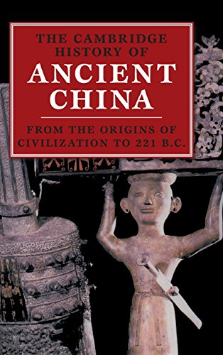 The Cambridge History of Ancient China: From the Origins of Civilization to 221 - Great Ancient China