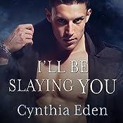 I'll Be Slaying You: Night Watch, Book 2 | Cynthia Eden