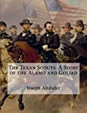 img - for The Texan Scouts A Story of the Alamo and Goliad book / textbook / text book
