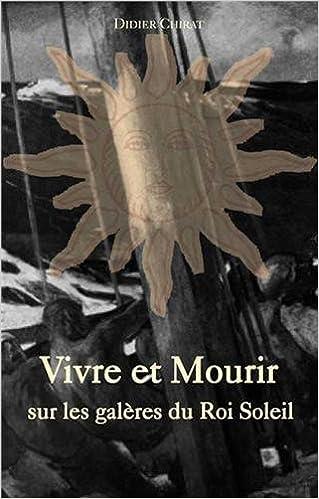 Livre gratuits en ligne Vivre et Mourir sur les galères du Roi Soleil pdf ebook