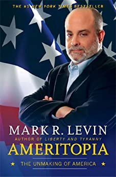 Ameritopia: The Unmaking of America by [Levin, Mark R.]