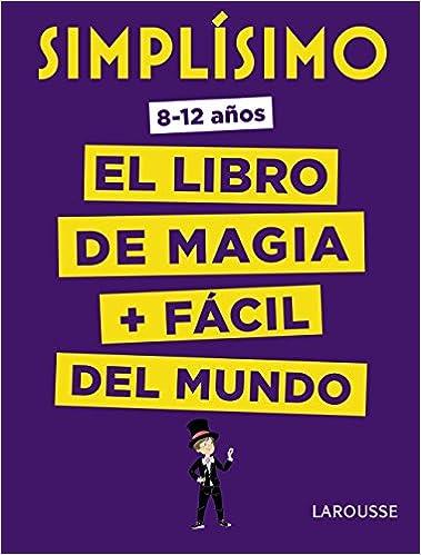 Simplísimo. El libro de magia más fácil del mundo Larousse ...