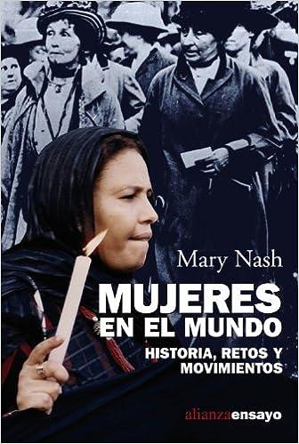 Descarga gratuita de libros en formato pdf. Mujeres en el mundo: Historia, retos y movimientos (Alianza Ensayo) PDF CHM ePub