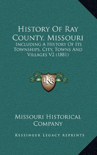 Download History Of Ray County, Missouri: Including A History Of Its Townships. City, Towns And Villages V2 (1881) pdf