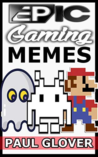 Pdf Humor Epic Gaming Memes: The Greatest Book Of Awesome Gaming Memes You Will Ever See