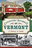 Country Stores of Vermont:: A History and Guide (History & Guide (History Press))
