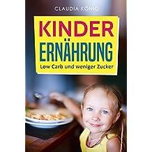 Kinder Ernährung: Low Carb und weniger Zucker (German Edition)