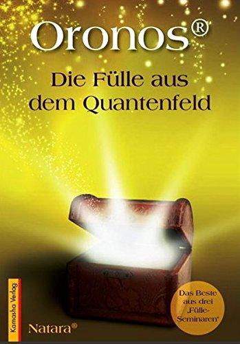 Oronos® - Die Fülle aus dem Quantenfeld: Das Beste aus drei Fülle-Seminaren