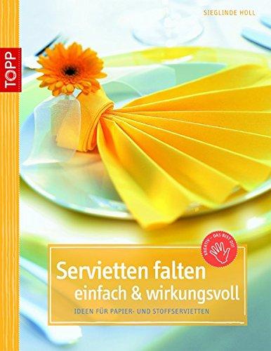 Servietten falten - einfach & wirkungsvoll: Ideen für Papier- und Stoffservietten (kreativ.kompakt.)