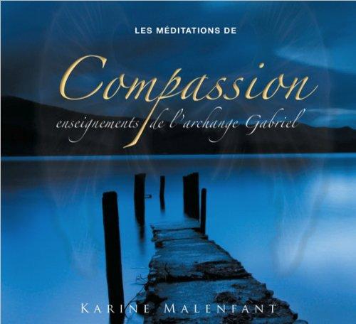Les méditations de Compassion - Enseignements de l'archange Gabriel - Livre audio Boîte – Livre audio, 24 janvier 2012 Malenfant Karine AdA 289667893X Esprit