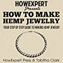 How to Make Hemp Jewelry: Your Step-by-Step Guide Audiobook by  HowExpert Press, Tabitha Clark Narrated by Kelly McGee