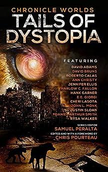 Chronicle Worlds: Tails of Dystopia (Future Chronicles Book 17) by [Peralta, Samuel, Pourteau, Chris, Walker, Rysa, Christy, Ann, Ellis, Jennifer, Fallon, Harlow C., Smith, Daniel Arthur, Sloan, Justin, Lasota, Cheri, Giorgi, E.E.]