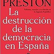 La destrucción de la democracia en España: Reforma, reacción y revolución en la Segunda República eBook: Preston, Paul: Amazon.es: Tienda Kindle