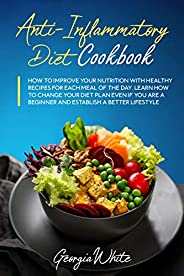 Anti-Inflammatory Diet Cookbook: How to Improve Your Nutrition with Healthy Recipes for Each Meal of the Day.