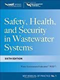 Safety Health and Security in Wastewater Systems, Sixth Edition, MOP 1 (Wef Manual of Practice)