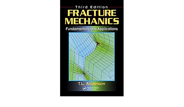 Fracture Mechanics: Fundamentals and Applications, Third ...