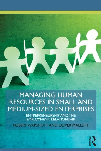 Managing Human Resources in Small and Medium-Sized Enterprises: Entrepreneurship and the Employment Relationship (Routle
