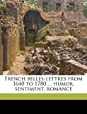 French Belles-Lettres from 1640 to 1780 Humor, Sentiment, Romance, Monsieur Scarron and Prosper Mérimée, 1177837005
