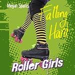 Falling Hard: Roller Girls, Book 1 | Megan Sparks