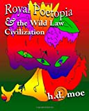 Royal Poetopia and the Wild Law Civilization, H. D. Moe, 1480016365