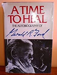 A Time to Heal: The Autobiography of Gerald R. Ford by Gerald R. Ford (1979-08-01)