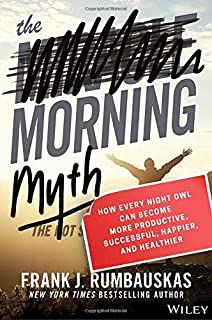 Book Cover: The Morning Myth: How Every Night Owl Can Become More Productive, Successful, Happier, and Healthier