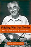 img - for Fiddling Way Out Yonder: The Life and Music of Melvin Wine (American Made Music (Hardcover)) book / textbook / text book