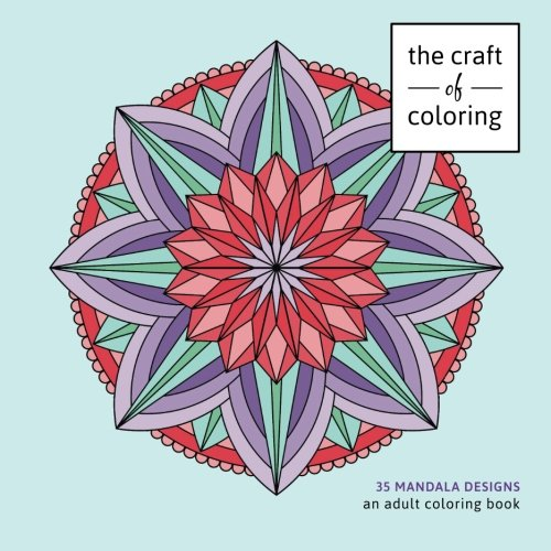 The Craft of Coloring: 35 Mandala Designs: An Adult Coloring Book (Relaxing And Stress Relieving Adult Coloring ()