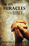 The Ten Greatest Miracles of the Bible, Benjamin Reynolds, 1478137711