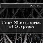 Four Short Stories of Suspense | Darrel Day