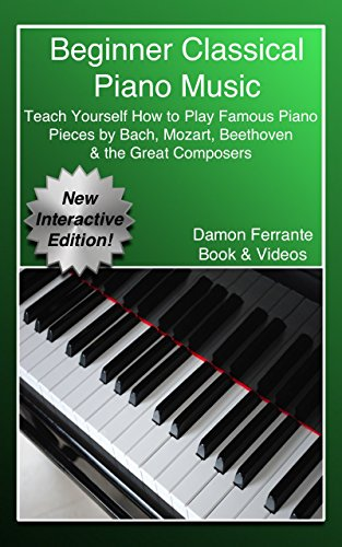 - Beginner Classical Piano Music: Teach Yourself How to Play Famous Piano Pieces by Bach, Mozart, Beethoven & the Great Composers (Book, Streaming Videos & MP3 Audio)