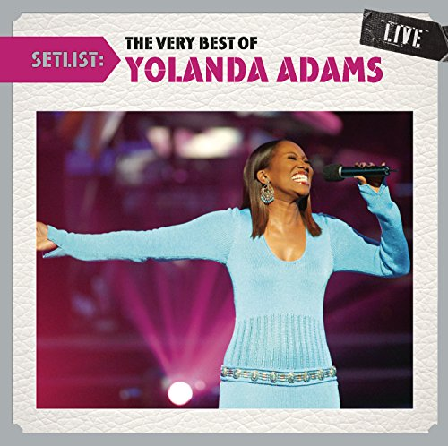 Yolanda Adams Greatest Hits (Setlist: The Very Best Of Yolanda Adams Live)