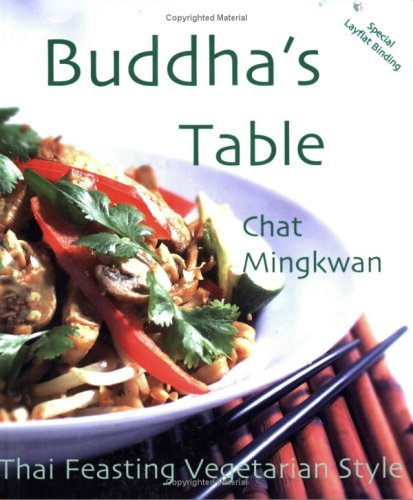 Feb 2005 Art - Buddha's Table: Thai Feasting Vegetarian Style by Chat Mingkwan (2-Feb-2005) Paperback