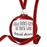 Christmas Decoration Good Things Come to Those Who Break Dance Funny Saying Ornament