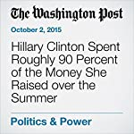 Hillary Clinton Spent Roughly 90 Percent of the Money She Raised over the Summer | Matea Gold,Anne Gearan