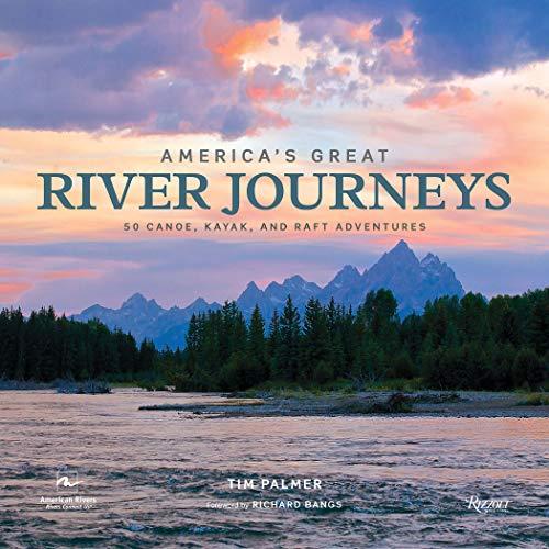 America's Great River Journeys: 50 Canoe, Kayak, and Raft Adventures -  Tim Palmer, Hardcover