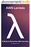 AWS Lambda: A Guide to Serverless Microservices (English Edition)