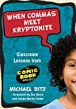 When Commas Meet Kryptonite: Classroom Lessons from the Comic Book Project (Language and Literacy (Hardcover))