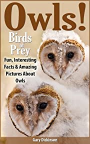 Birds of Prey: Owls! A Bird Book About Owls Featuring The Barn, Snowy, Screech Owls and More, With Amazing Pictures, Information And Fun Facts.